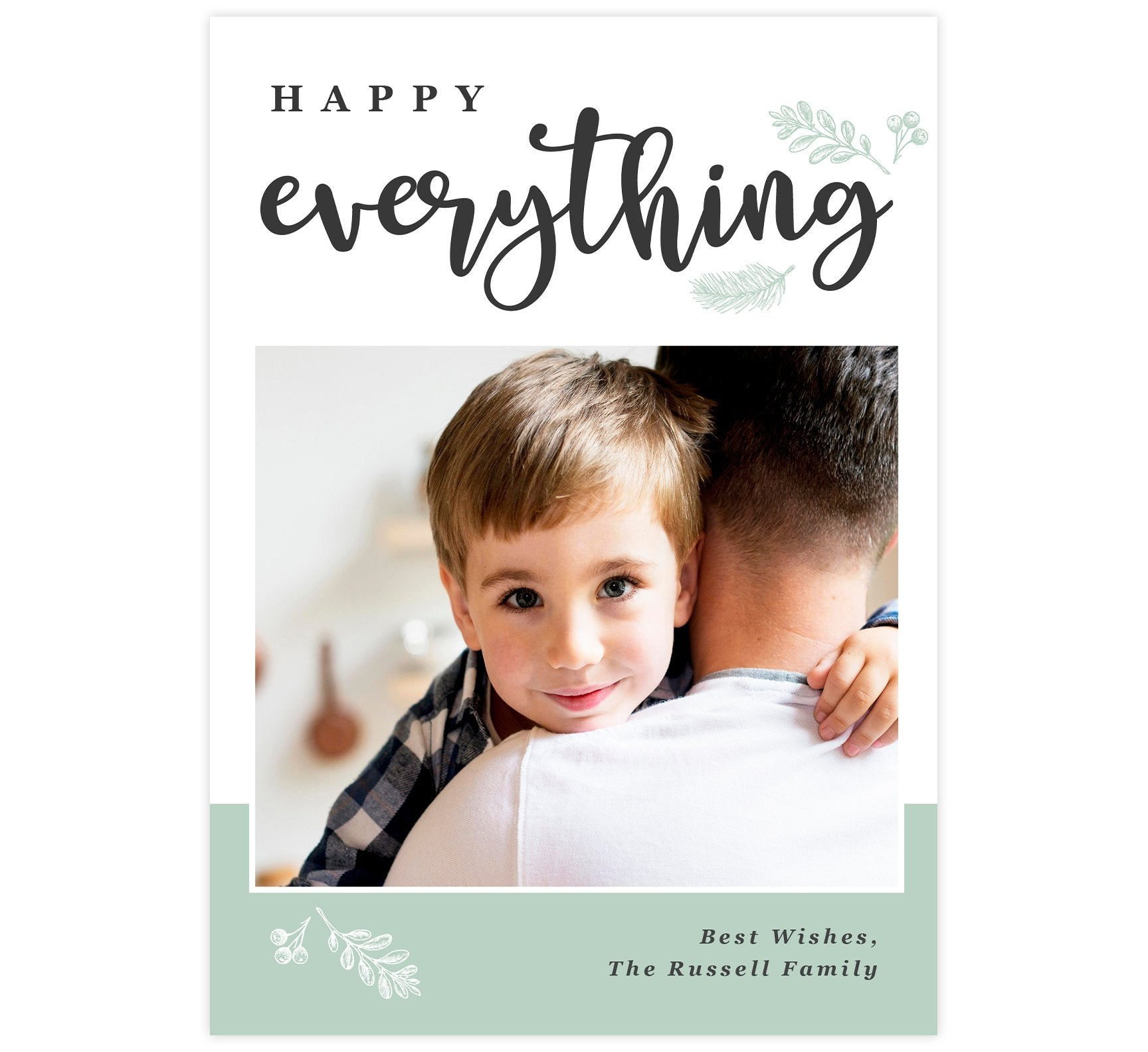 "Happy Everything Holiday Card; White background with ""Happy Everything"" at the top, image in the middle and simple drawn branches around the text."