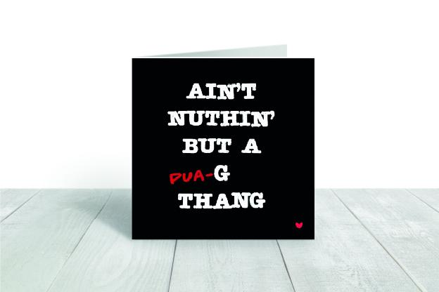 Ain't Nuthin But a (Pua)-G  greeting card