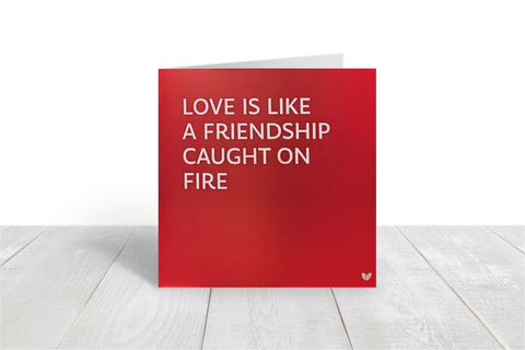 Love is Like a Friendship Caught on Fire greeting card