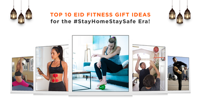 Top 10 Eid Fitness Gift Ideas for the #StayHomeStaySafe Era!