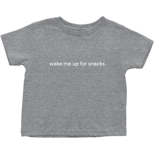 "Grey  toddler t-shirt with ""wake me up for snacks"" in white font colour on the front"