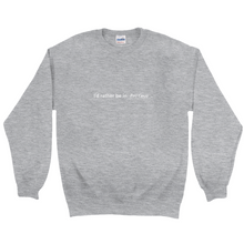 "Load image into Gallery viewer, Grey polyester and cotton crewneck with the words ""I'd rather be in Positano"" in white font colour written on the front"