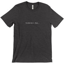 "Load image into Gallery viewer, Dark grey 100% cotton jersey soft T-shirt with the words ""I'd rather be in Paris"" in white font colour on front center"