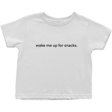 "Load image into Gallery viewer, White  toddler t-shirt with ""wake me up for snacks"" in black font colour on the front"