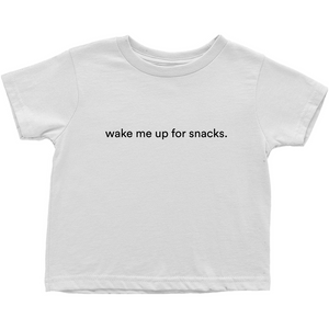 "White  toddler t-shirt with ""wake me up for snacks"" in black font colour on the front"