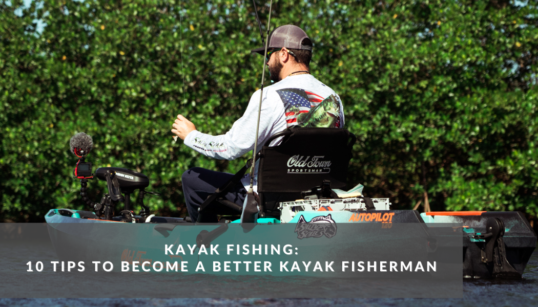 Kayak Fishing Tips: 10 Tips to Become a Better Fisherman
