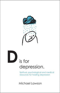 D Is for Depression: Spiritual, psychological and medical sources for healing depression