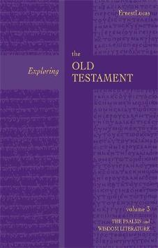 Exploring the Old Testament Vol 3 - The Psalms and Wisdom Literature
