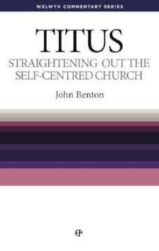 Titus - Straightening Out the Self-Centred Church