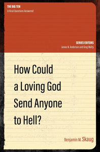 How Could a Loving God Send Anyone to Hell