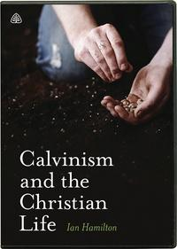 Calvinism and the Christian Life DVD
