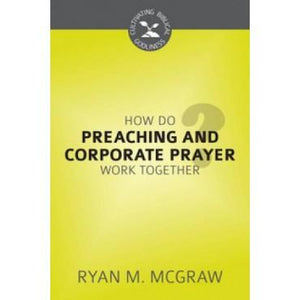 How Do Preaching and Corporate Prayer