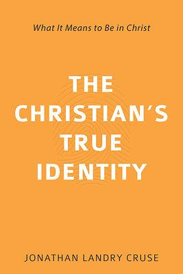 The Christian's True Identity - What It Means To Be In Christ (Pre-Order)