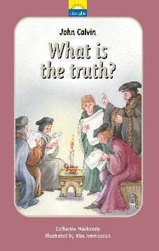 John Calvin - What is the Truth?