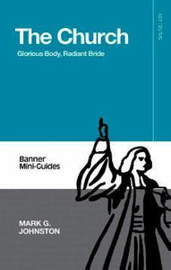 The Church : Glorious Body, Radiant Bride