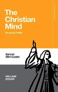 The Christian Mind : Escaping Futility