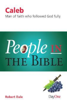 People in the Bible Caleb: Man of faith who followed God fully
