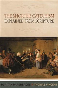 The Shorter Catechism Explained From Scripture