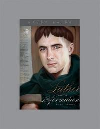 Luther And The Reformation. Ligonier Study Guide