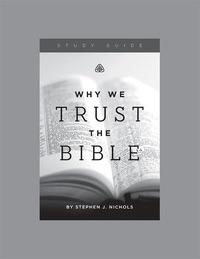 Why We Trust the Bible. Ligonier Study Guide