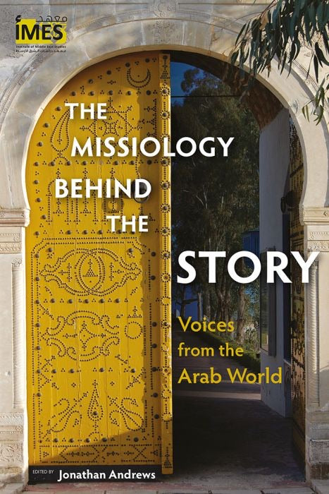 The Missiology Behind The Story: Voices from the Arab World