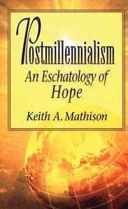 Postmillennialism An Eschatology Of Hope