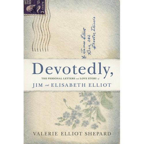 Devotedly, The Personal Letters and Love Story of Jim and Elisabeth Elliot
