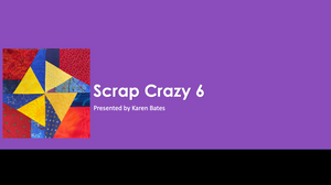Intermediate Quilting Class - Scrap Crazy 6""