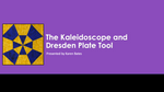 The Kaleidoscope and Dresden Plate Tool Class
