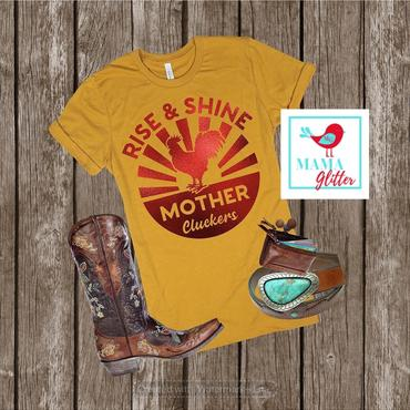 Rise and Shine Mother Cluckers- Metallic red print