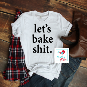 Let's Bake Shit