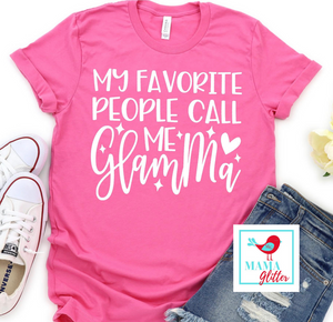 My Favorite People Call Me Glamma - Grandma shirt