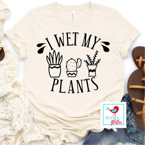 I Wet my Plants
