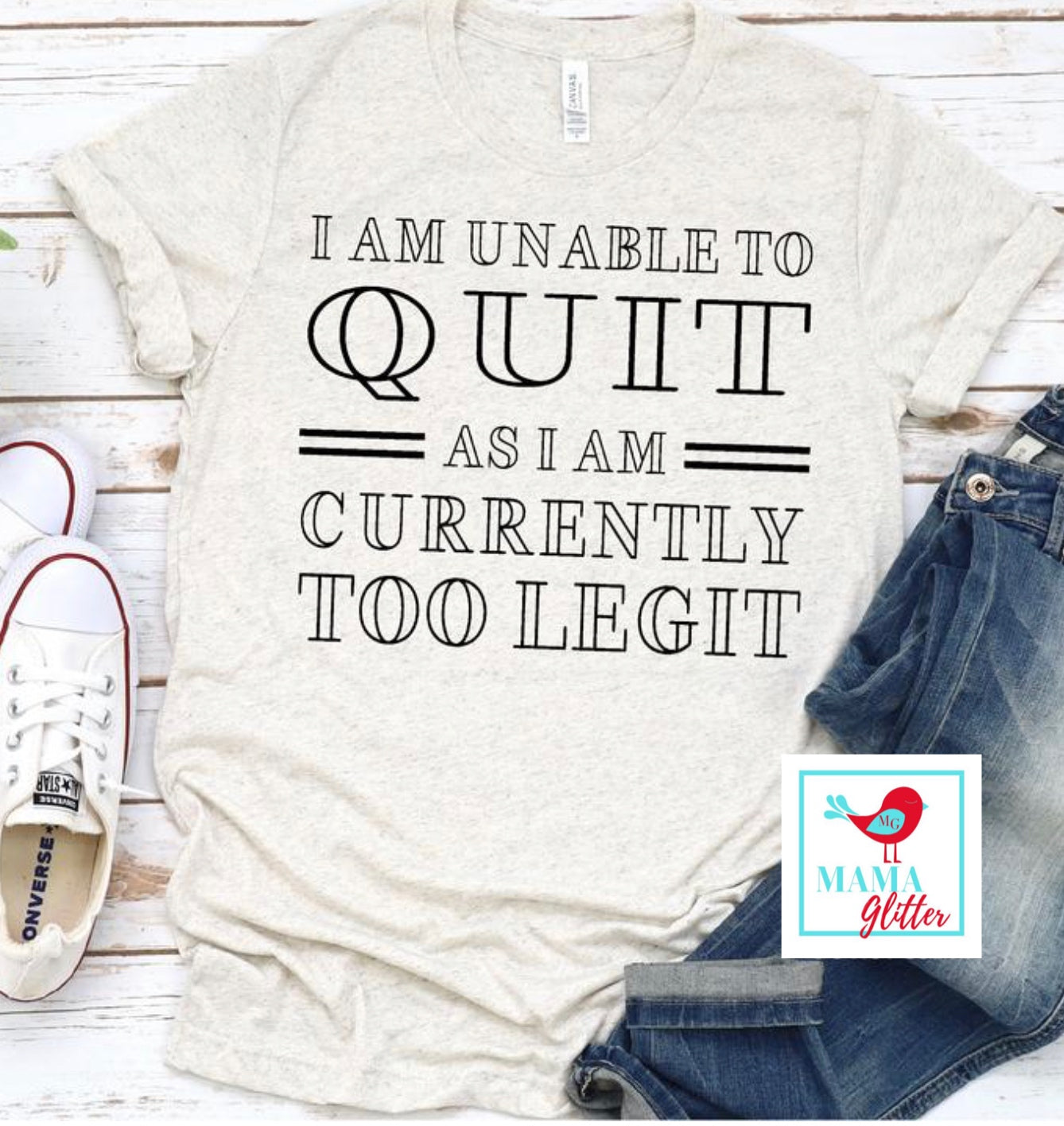 I Am Unable To Quit As I Am Currently Too Legit - Print