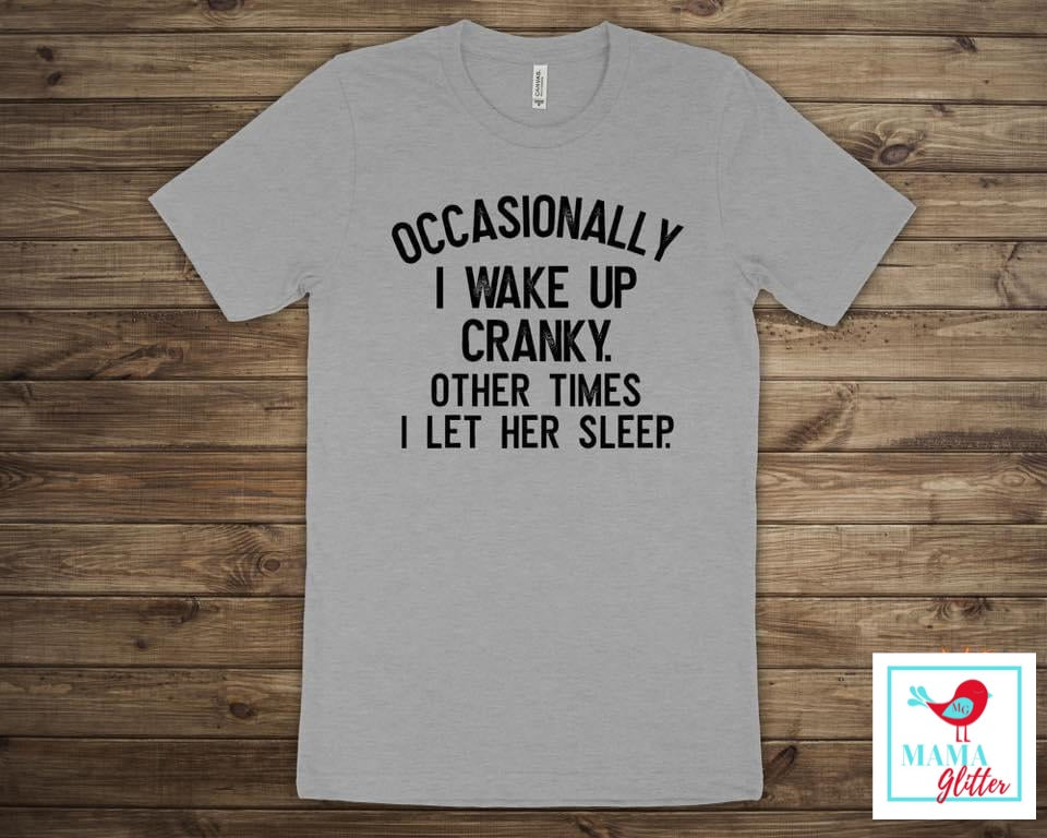 Occasionally I Wake Up Cranky...