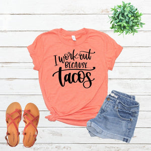 I Workout Because Tacos