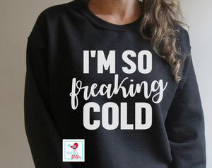 I'm So Freaking Cold - White Print