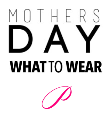 Mother's Day :: What to Wear
