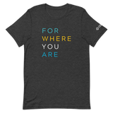 For Where You Are TShirt