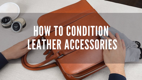 How to condition Leather Accessories