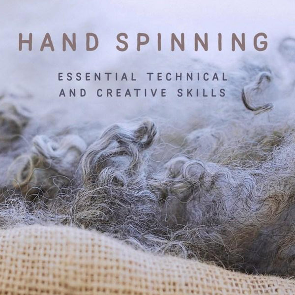 Hand Spinning Essential Technical and Creative Skills