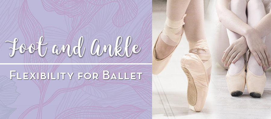 ballet foot and ankle flexibility