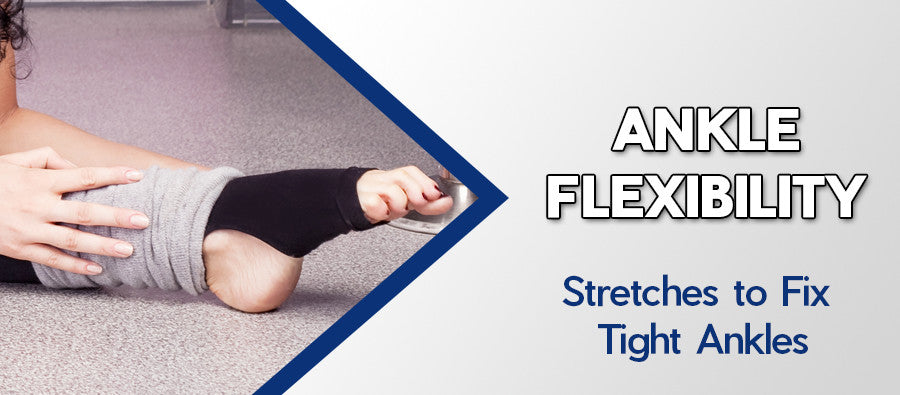 Ankle Flexibility Stretches to Fix Tight Ankles