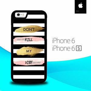 don't kill my vibe O7506 fundas iPhone 6, iPhone 6S
