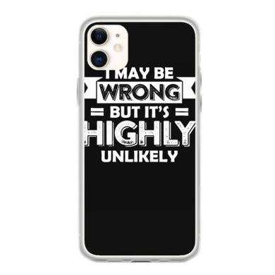 i may be wrong but its highly unlikely t shirt fundas iphone 11
