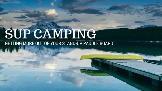 SUP Camping: A New Way to Explore