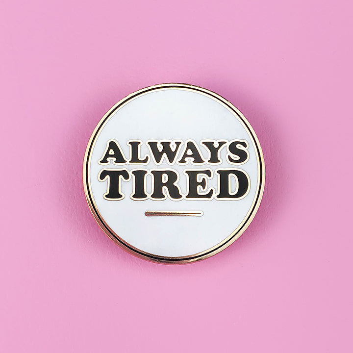 Always Tired Pin
