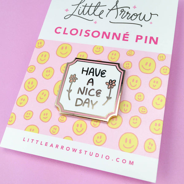 Have A Nice Day Pin