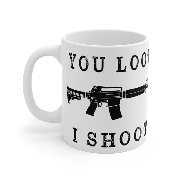 You Loot I Shoot AR 15 - Coffee Mug 11oz