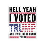 Hell Yeah I Voted Trump And I Will Do It Again 2020 - Kiss-Cut Stickers Trump 2020, wwg1wga, decal
